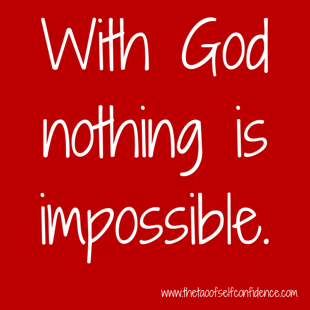 With God nothing is impossible.