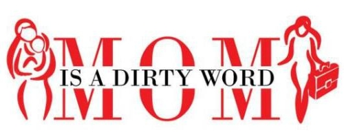 Mom is a Dirty Word.