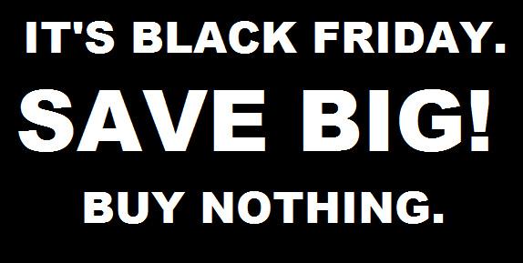 Turn Black Friday Into Buy Nothing Day.