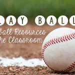 Play Ball!  Learning With Baseball in the Classroom