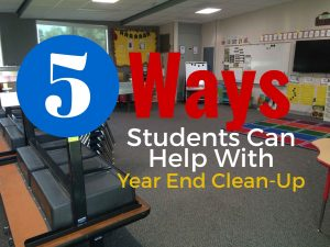 Here are five ways students can help with end of the year classroom clean-up.