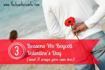 3 Reasons We Boycott Valentine's Day {and 3 ways you can too}