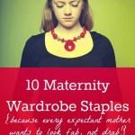 10 Maternity Wardrobe Staples