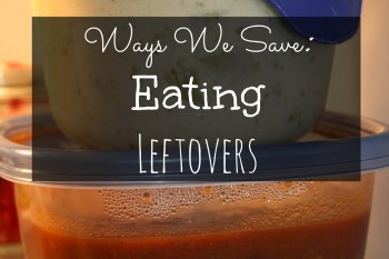 Ways We Save:  Eating Leftovers