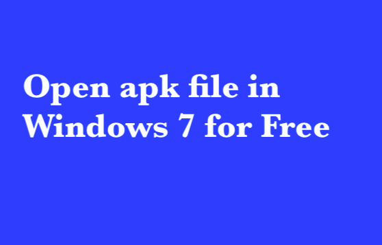 Open apk file in Windows 7 for Free