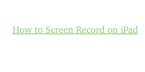 How to Screen Record on iPad