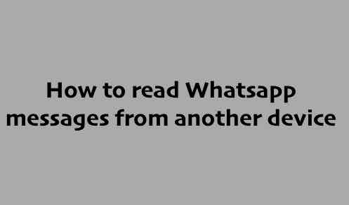 How to read Whatsapp messages from another device