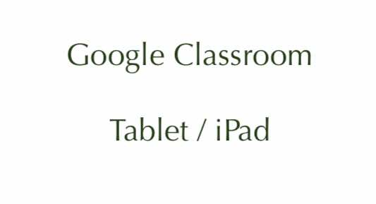 Google Classroom for iPad and Android tablets