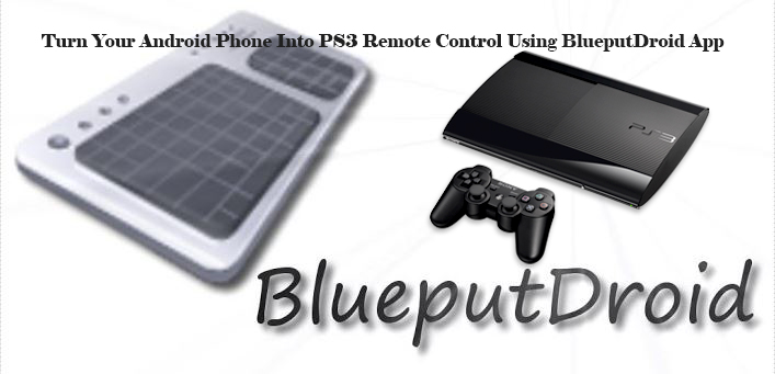 Turn Your Android Phone Into PS3 Remote Control Using BlueputDroid App
