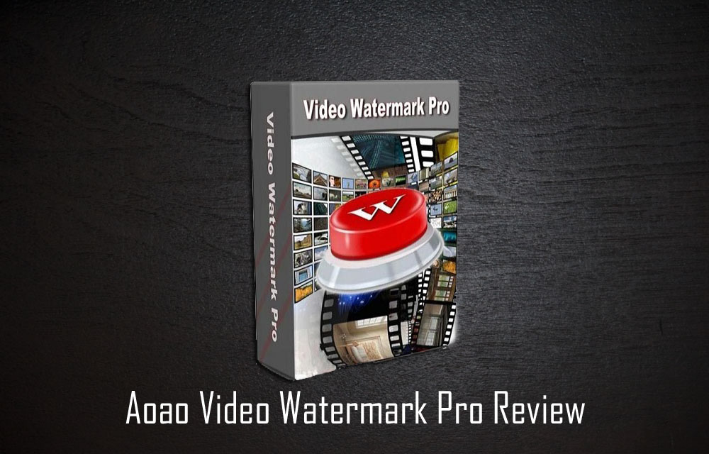 Aoao Video Watermark Pro Review: Simply The Best