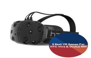 5 Best VR Games For HTC Vive & Oculus Rift