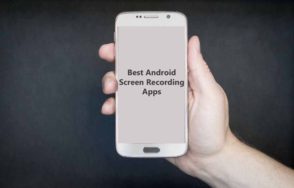 Best Android Screen Recording Apps