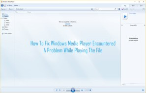 How To Fix Windows Media Player Encountered A Problem While Playing The File