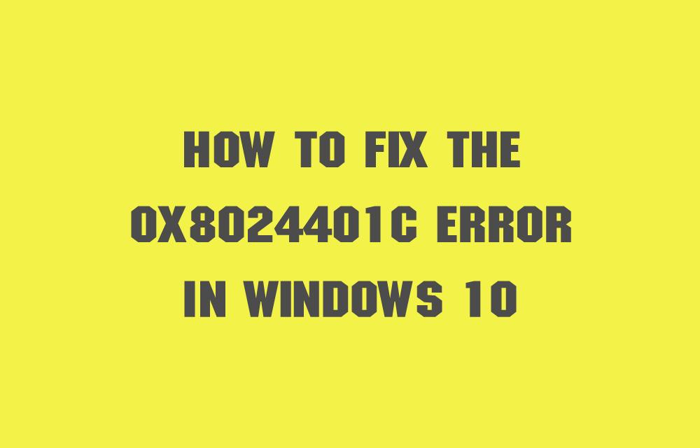 How To Fix The 0x8024401c Error In Windows 10