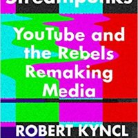 Streampunks: YouTube and the Rebels Remaking Media Book Review
