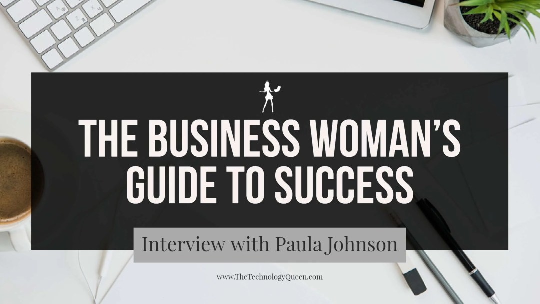 The Business Woman's Guide to Success: Interview with Paula Johnson