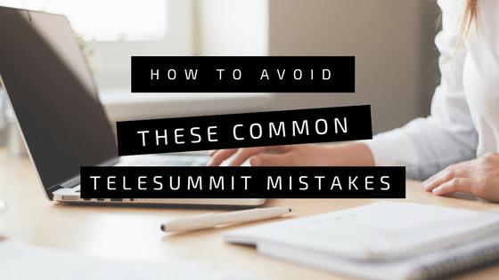 How to avoid these common telesummit mistakes