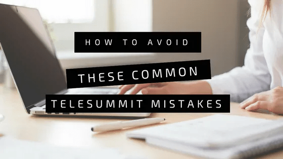 How to avoid these common telesummit mistakes