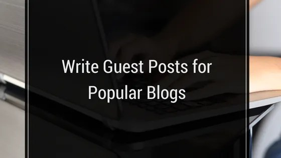 Build your list by writing guest posts for popular blogs