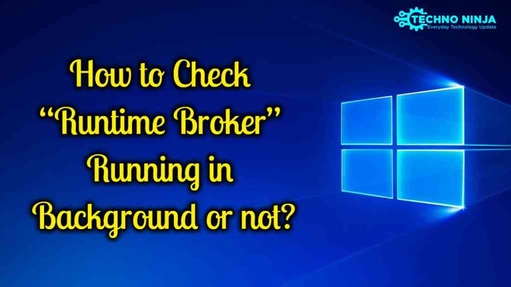 """How to Check """"Runtime Broker"""" Running in Background or not?"""