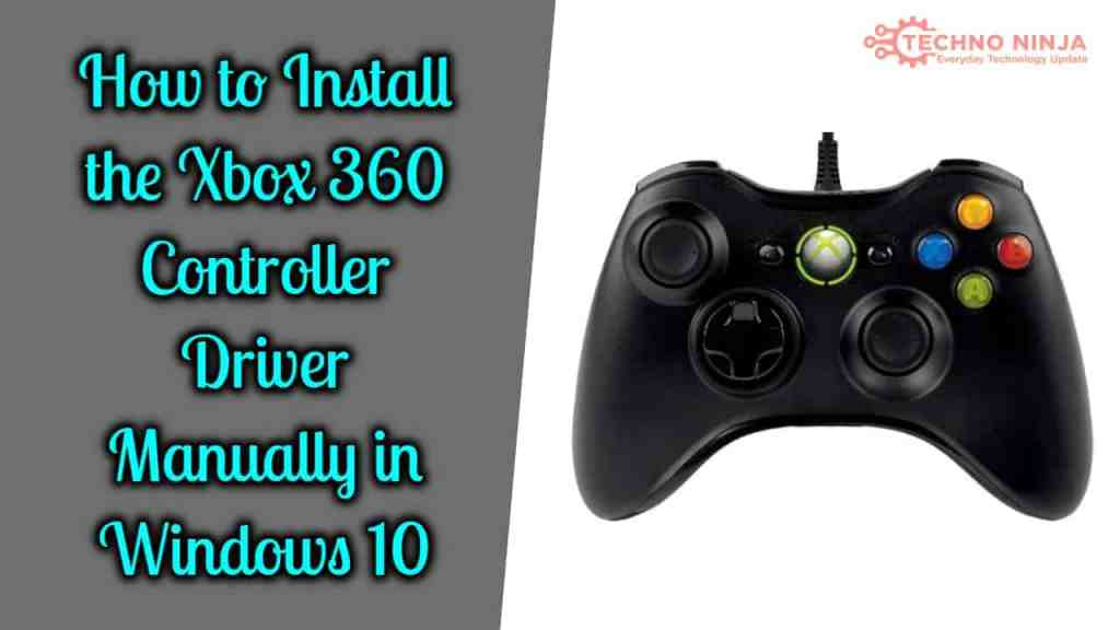 How to Install the Xbox 360 Controller Driver Manually in Windows 10