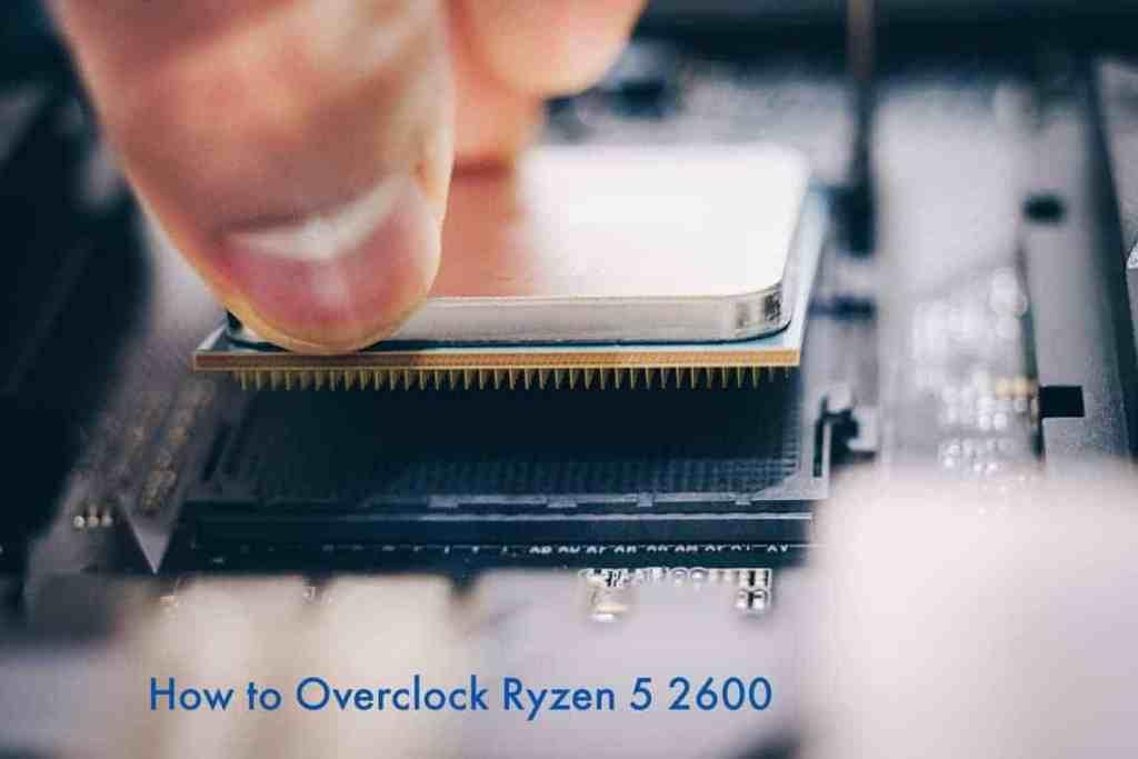 How to Overclock Ryzen 5 2600x
