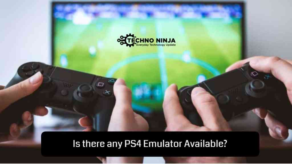Is there any PS4 Emulator Available Yet?