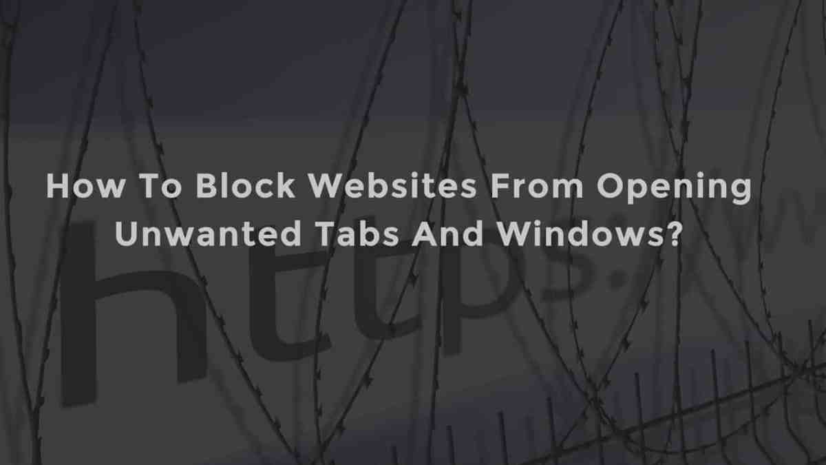 How To Block Websites From Opening Unwanted Tabs And Windows?