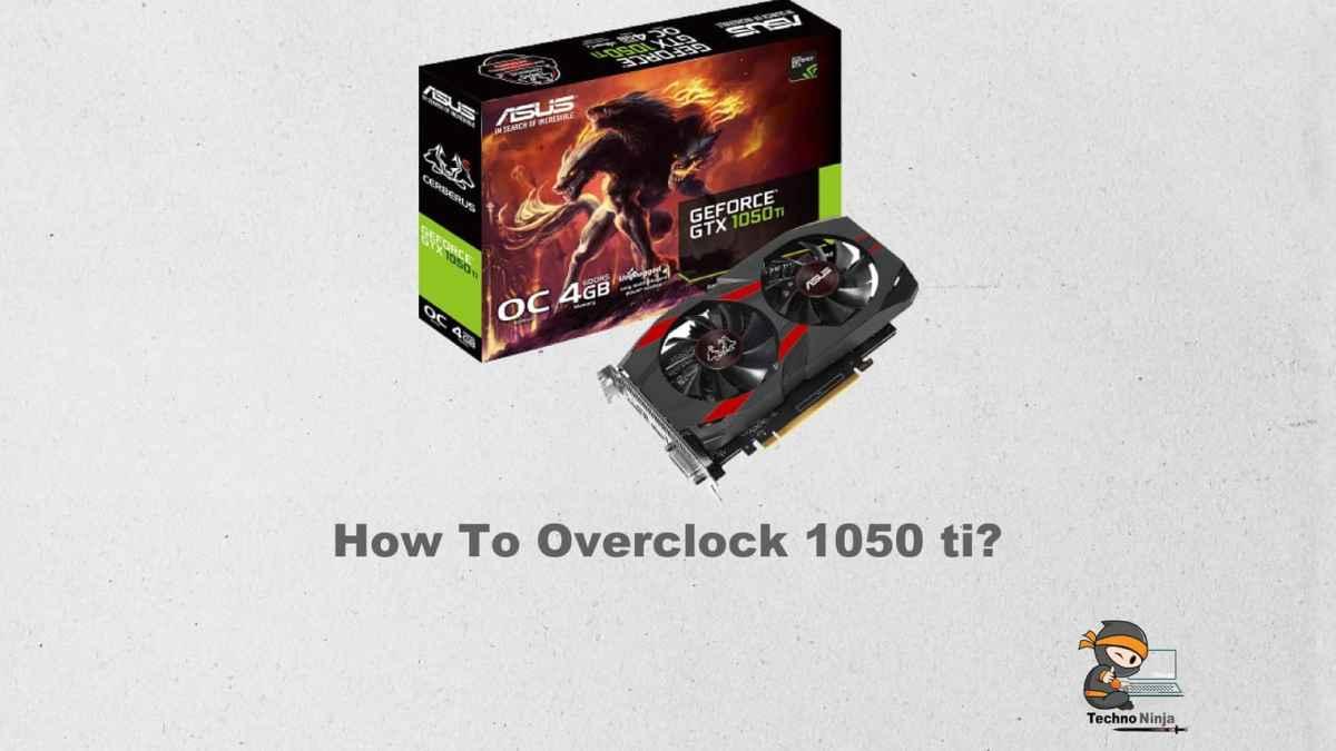 How To Overclock 1050 ti?