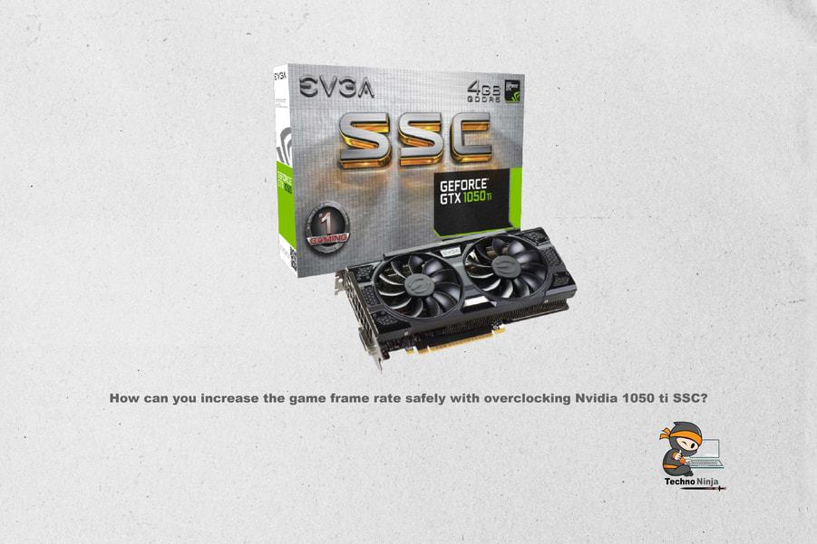 How can you increase the game frame rate safely with overclocking Nvidia 1050 ti SSC?