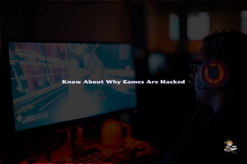 Know about why games are hacked