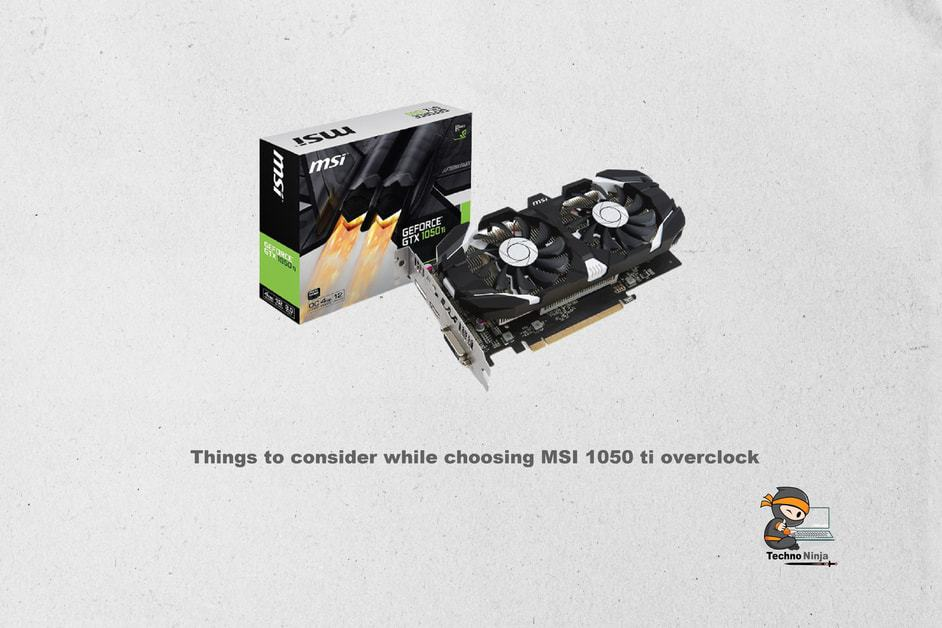 Things to Consider While Choosing MSI 1050 ti Overclock