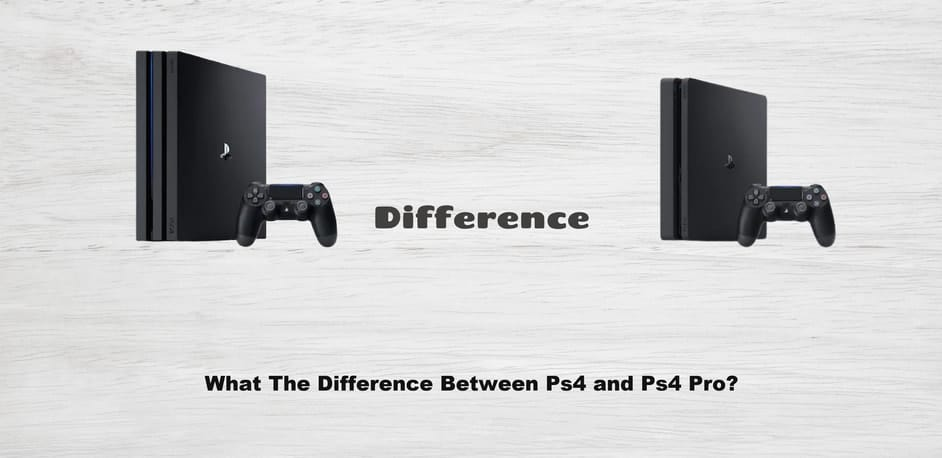 What The Difference Between Ps4 and Ps4 Pro
