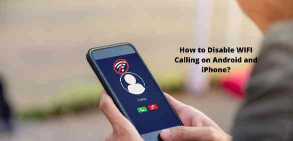 Disable WIFI Calling on Android and iPhone?
