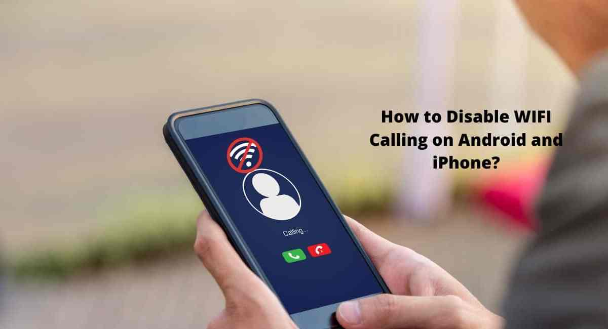 How to Disable WIFI Calling on Android and iPhone?