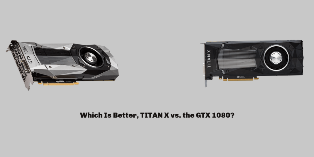 Which Is Better, TITAN X vs. the GTX 1080?
