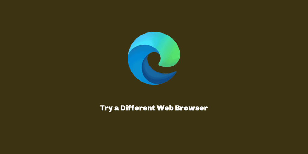 Try a different web browser