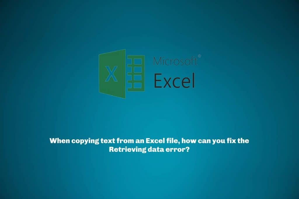 When copying text from an Excel file, how can you fix the Retrieving data error?