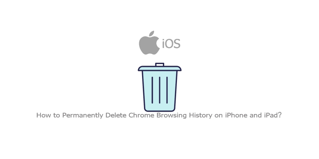 How to Permanently Delete Chrome Browsing History on iPhone and iPad?