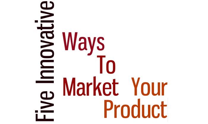 5 Innovative Ways to Market Your Product