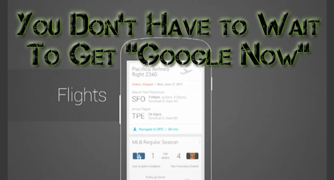 Get Google Now, Well...RIGHT Now!