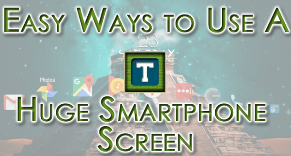 Easy Ways to Use Huge Smartphone Screens One-Handed