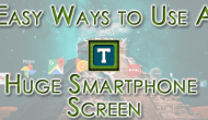 Easy Ways to Use Huge Smartphones Screen One-Handed