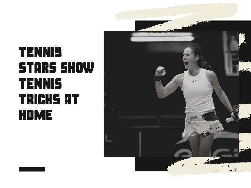 Tennis Stars show tennis tricks