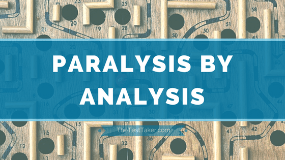 Paralysis by Analysis