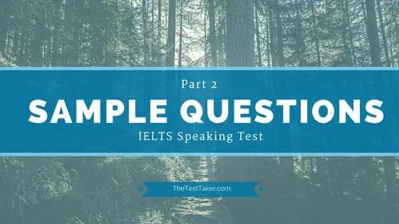 IELTS  Speaking Test: Sample Questions  Part 2