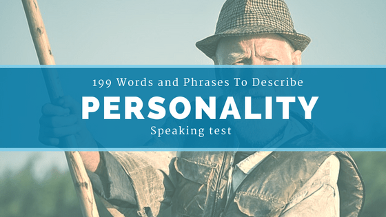 199 Words and Phrases To Describe Personality   Taken  from  Articles, Podcasts And Videos