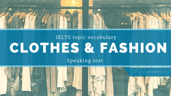 IELTS Topic Vocabulary for Speaking test: Clothes and Fashion