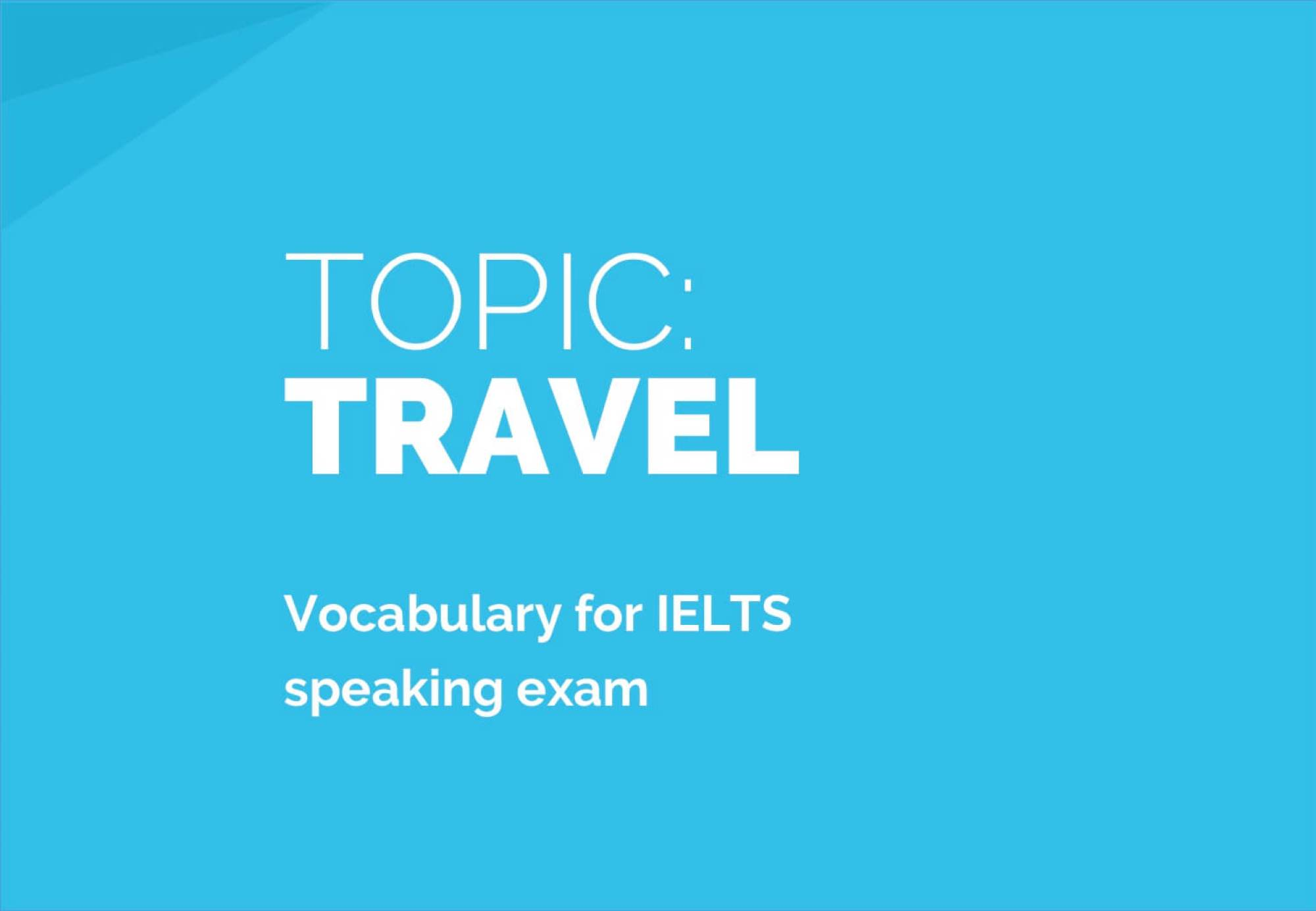 Travel: Sample Answers and Topic Vocabulary for IELTS Speaking Exam
