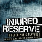 InjuredInjured Reserve: A Black Man's Playbook to Manage Being Sidelined by Mental Illness